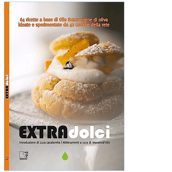 EXTRAdolci. 64 ricette a base di Olio Extravergine di oliva