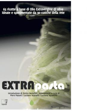 EXTRApasta. 63 ricette a base di olio Extravergine di oliva
